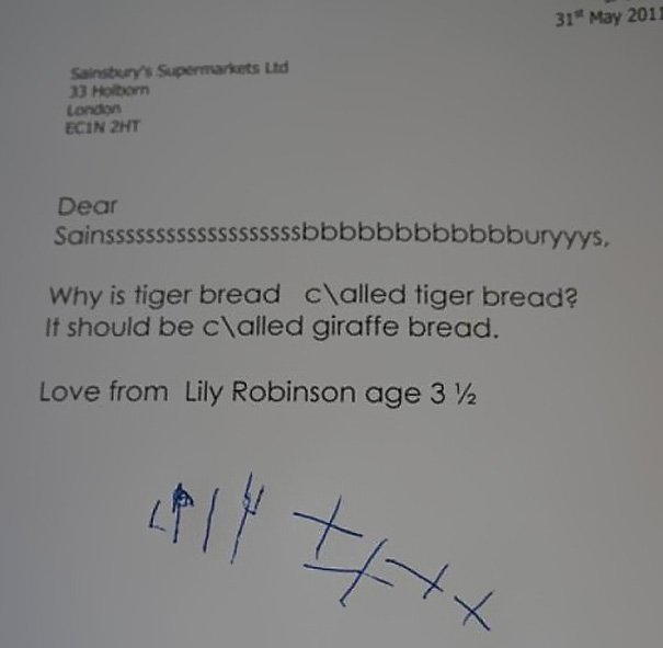 Одна девочка (3,5 года) отправила в компанию «Sainsbury's» предложение переименовать «тигриный хлеб» в «жирафий хлеб» (это местная разновидность выпечки).